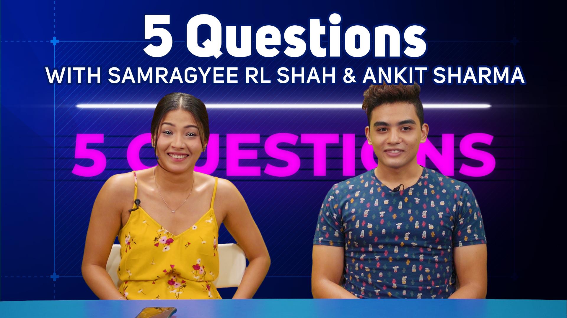 5 Questions with Samragyee RL Shah & Ankit Sharma | Rato Tika Nidhar Ma