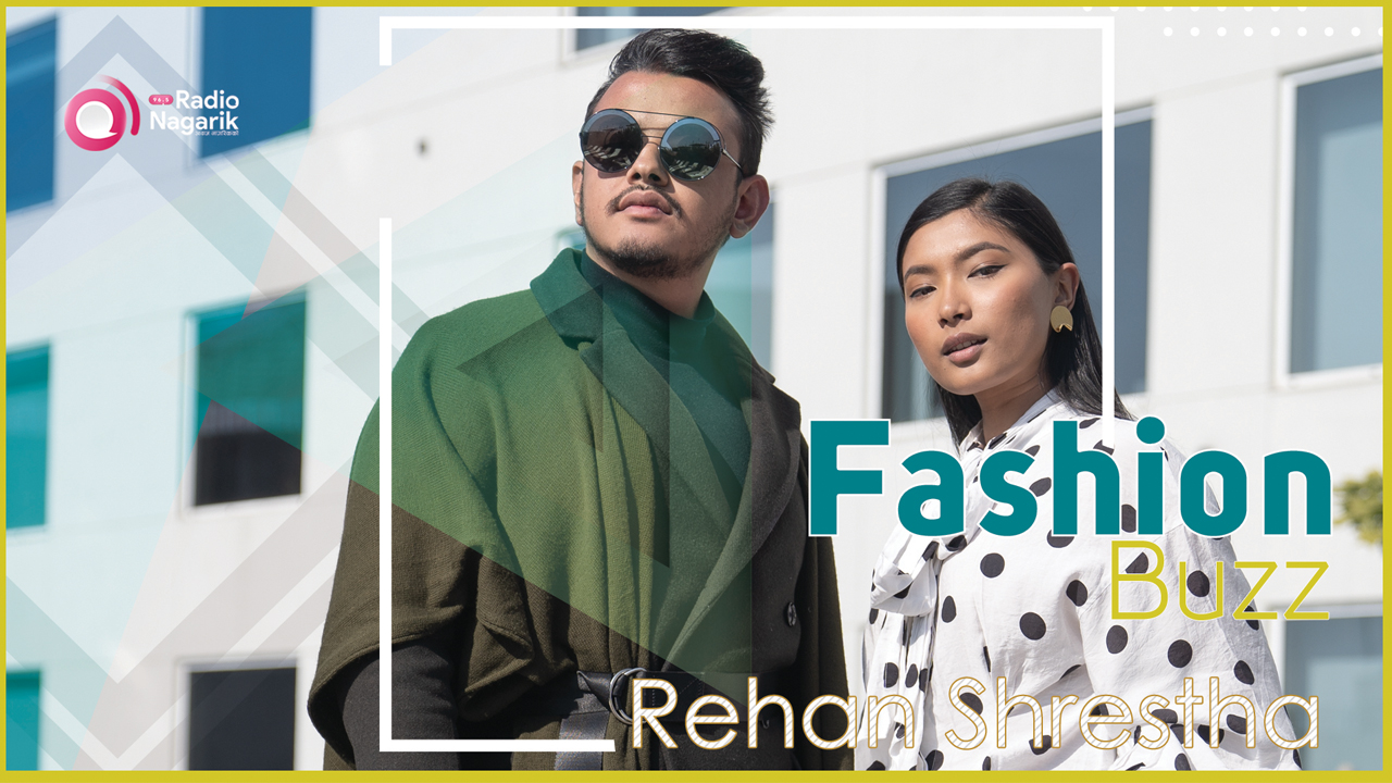 Fashion Buzz | Influencer & Stylist Rehan Shrestha - #VisitNepal2020