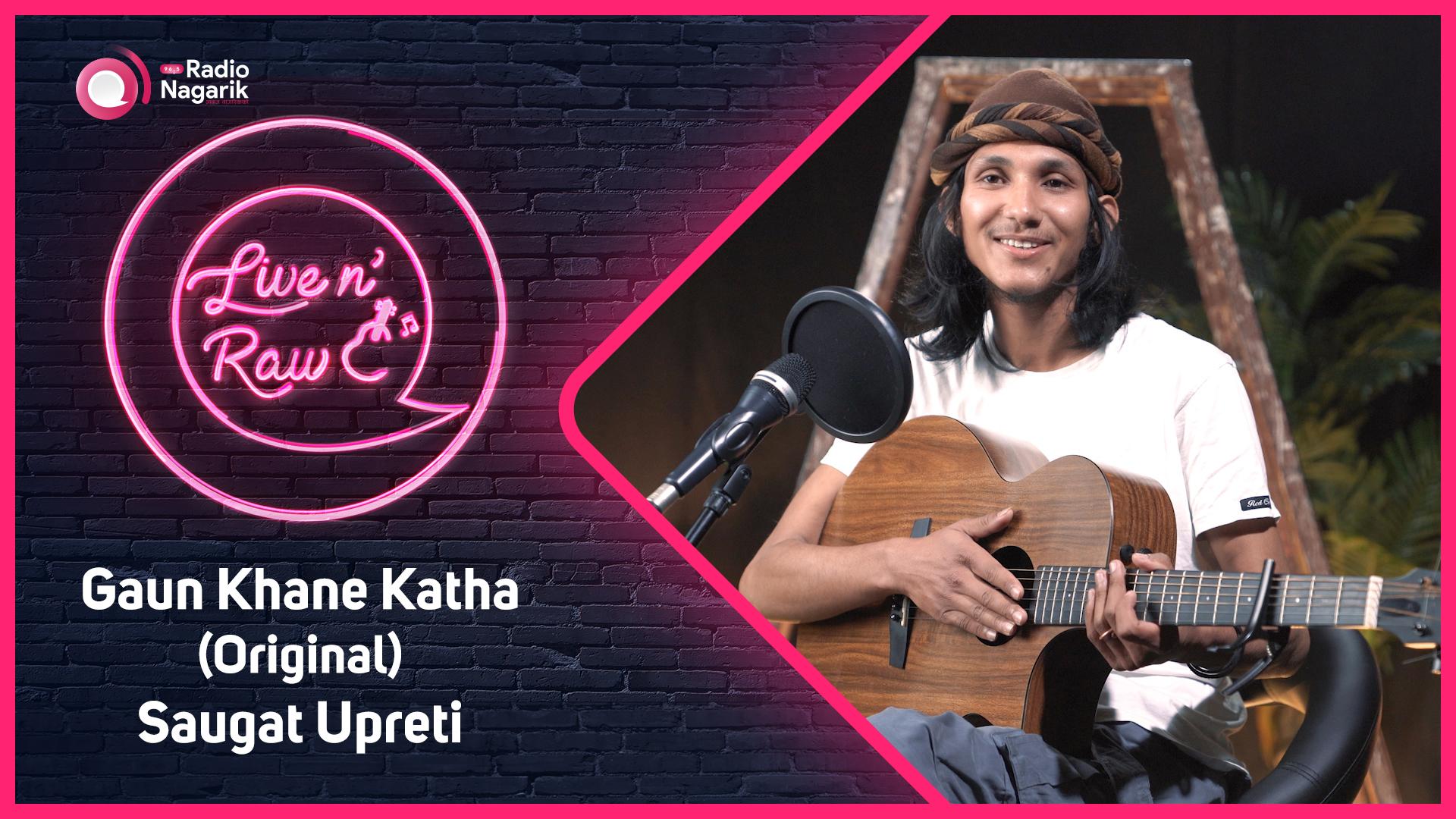 KAALA (Saugat Upreti) - Gaun khane katha  (Original) / Live N' Raw