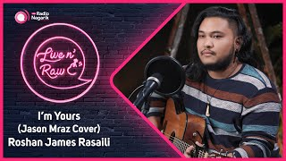Roshan James Rasaili -  I'm Yours (Jason Mraz Cover) /  Live N' Raw
