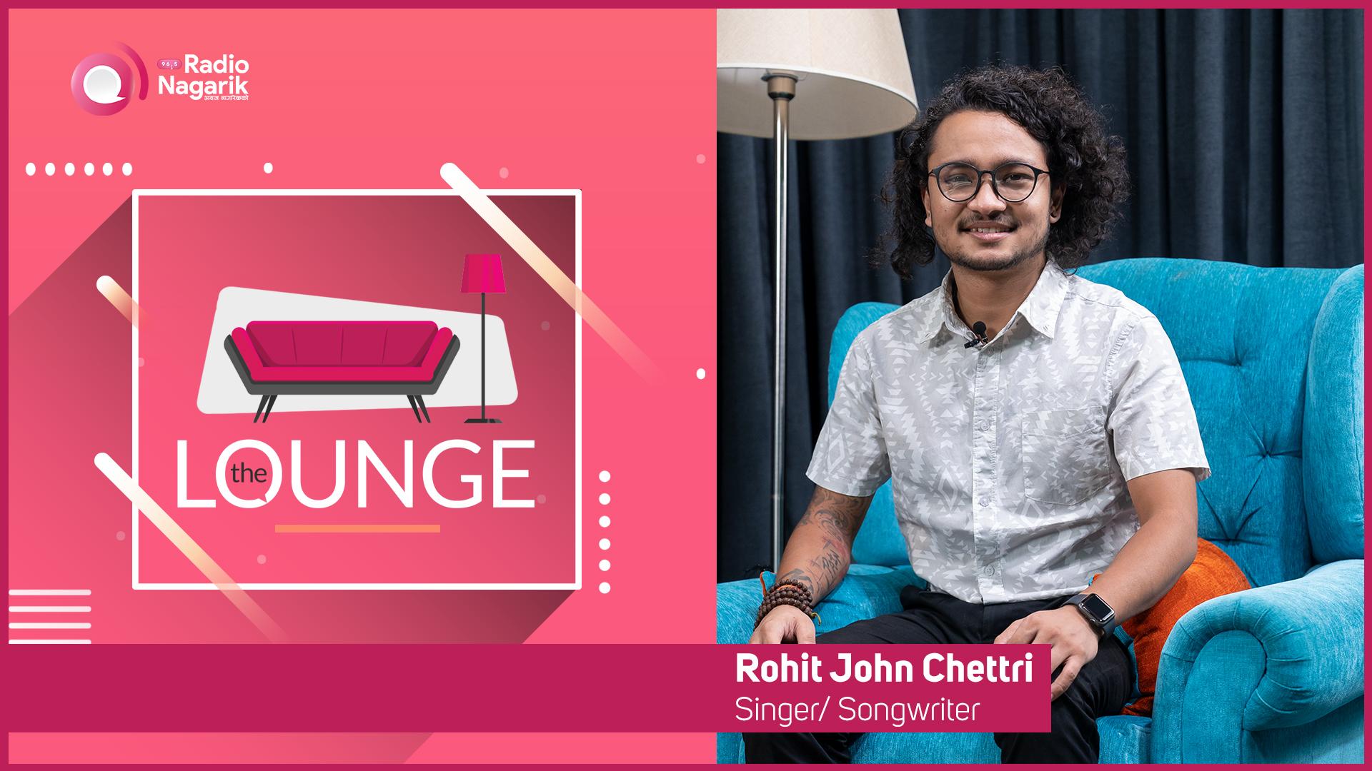 Rohit John Chettri: Born to make music | The Lounge | Jai Pradhan #MonsoonGiveaway
